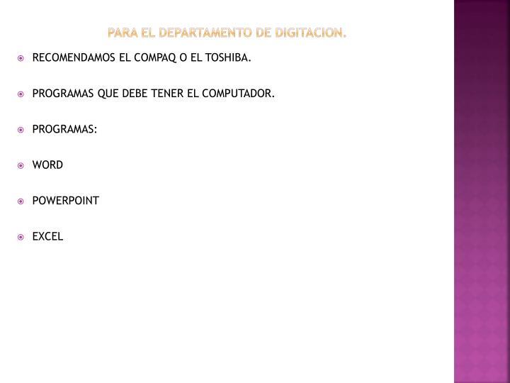 PARA EL DEPARTAMENTO DE DIGITACION.