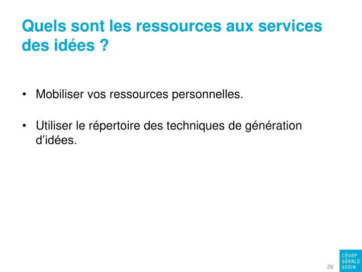 Quels sont les ressources aux services des idées ?