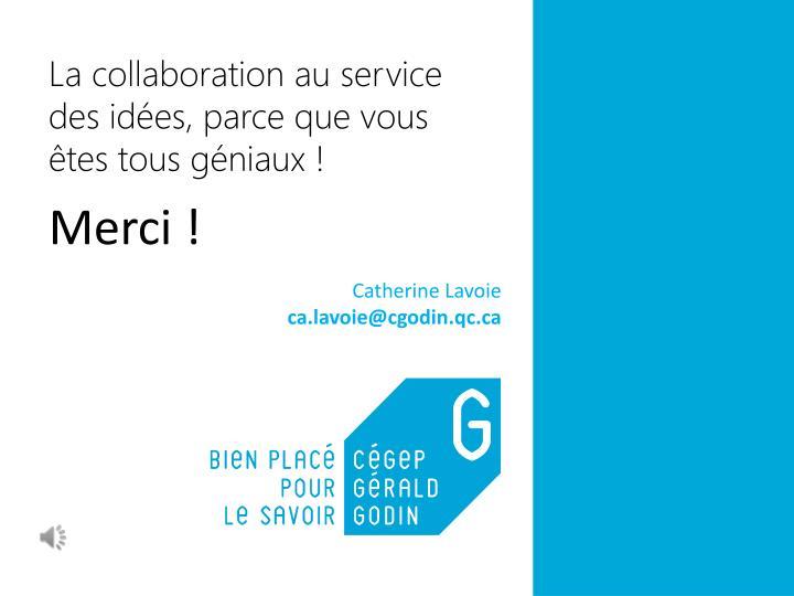 La collaboration au service des idées, parce que vous êtes tous géniaux !