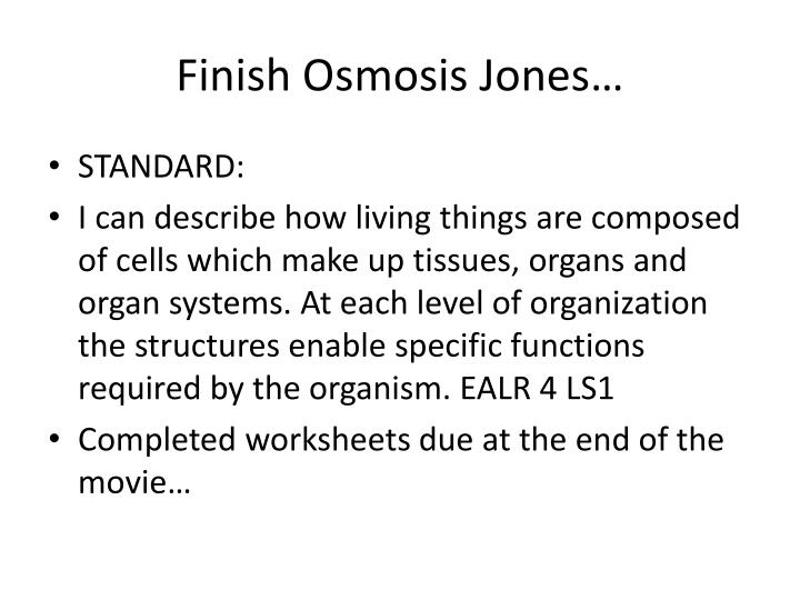Finish Osmosis Jones…