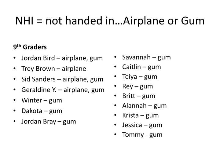 NHI = not handed in…Airplane or Gum