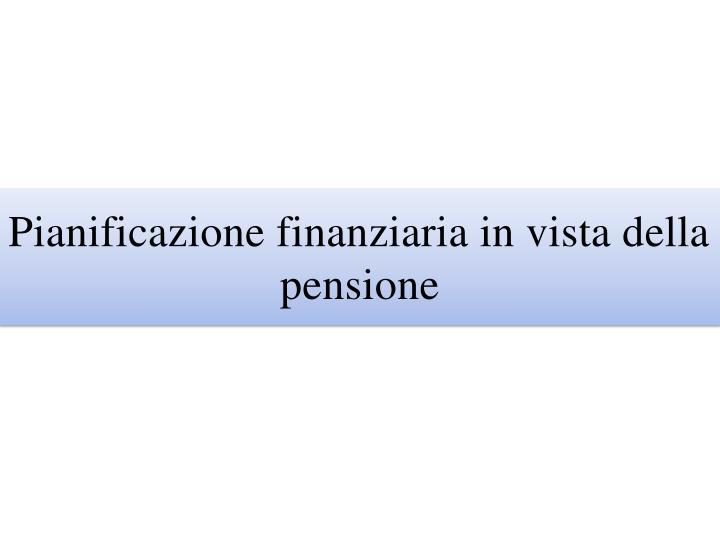 Pianificazione finanziaria in vista della pensione