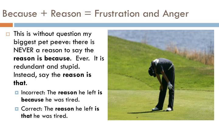 Because + Reason = Frustration and Anger