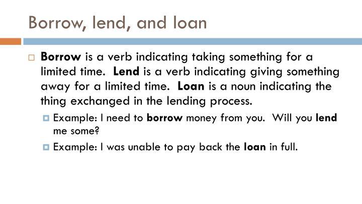 Borrow, lend, and loan