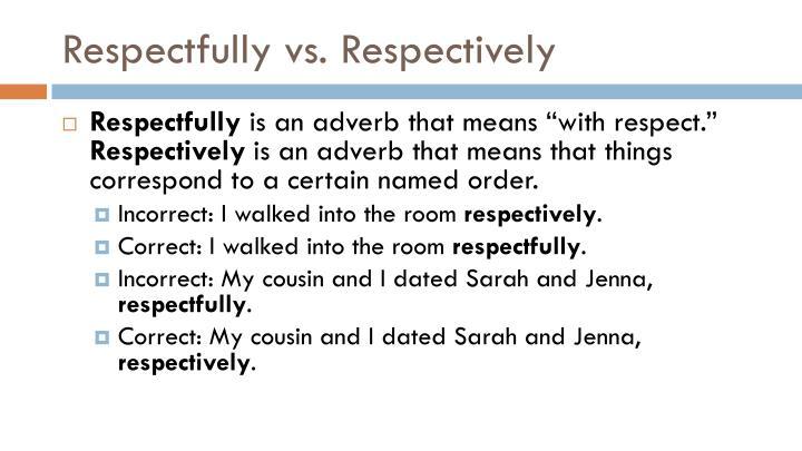 Respectfully vs. Respectively