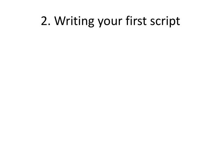 2. Writing your first script