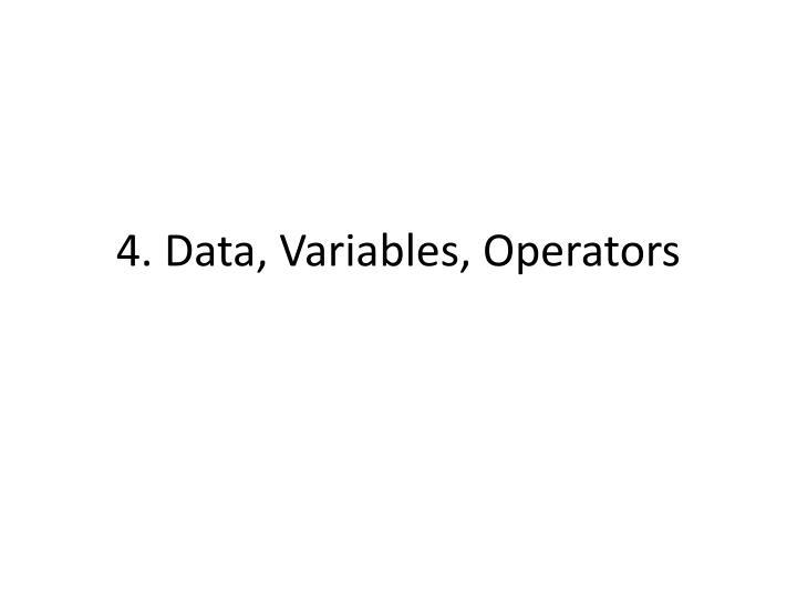 4. Data, Variables, Operators