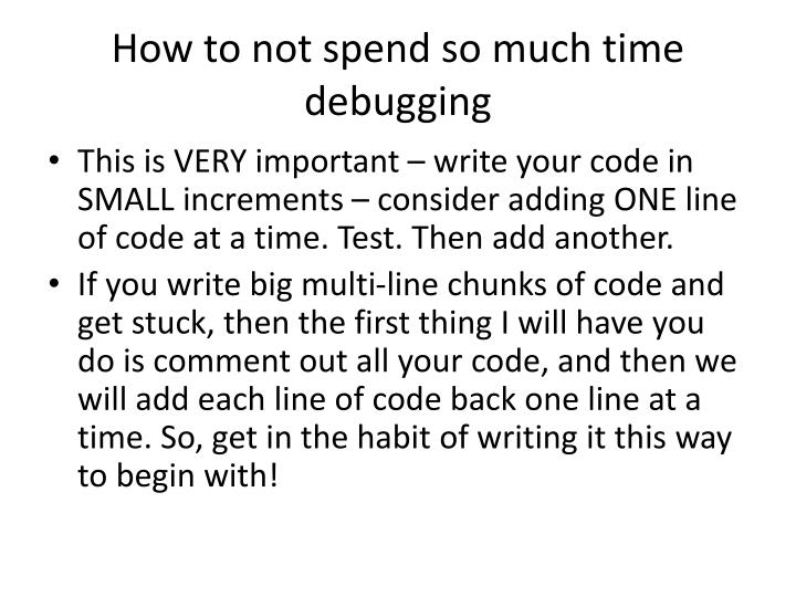 How to not spend so much time debugging