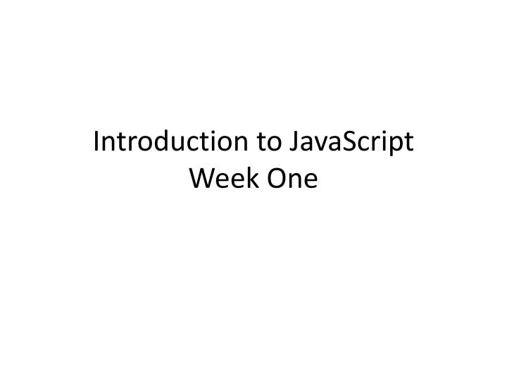 introduction to javascript week one