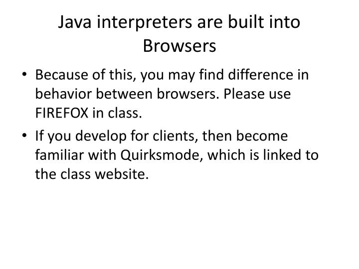Java interpreters are built into Browsers