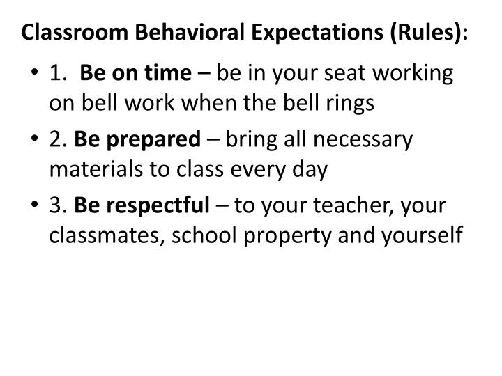 Classroom Behavioral Expectations (Rules):