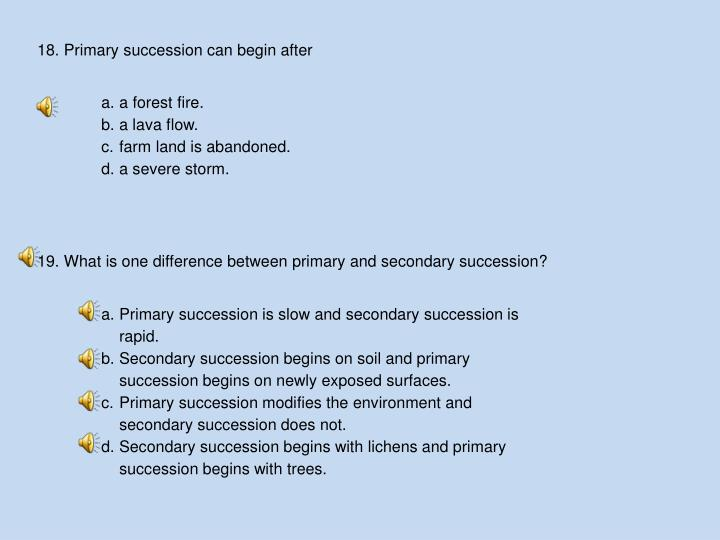 18. Primary succession can begin after