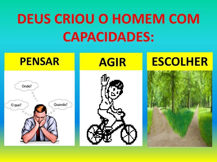 DEUS CRIOU O HOMEM COM CAPACIDADES: