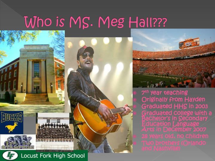 Who is MS. Meg Hall???