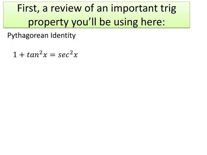 First a review of an important trig property you ll be using here