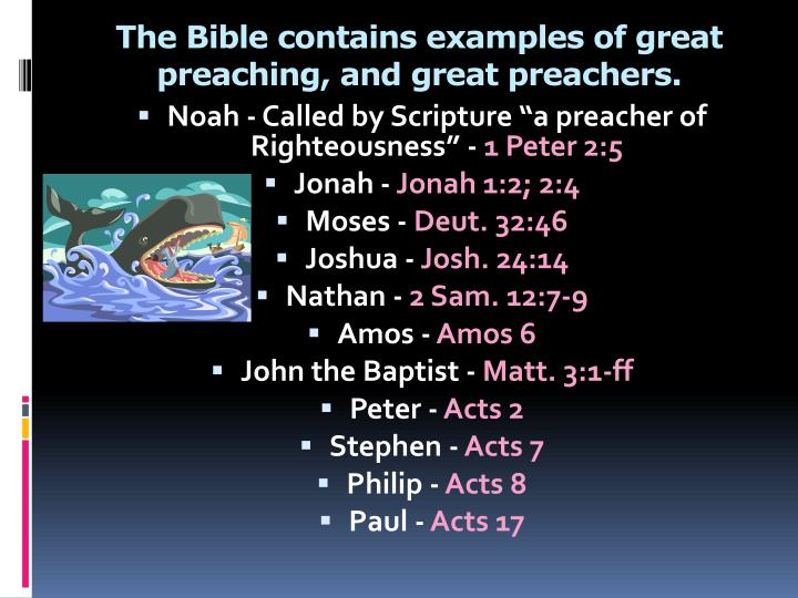 The Bible contains examples of great preaching, and great preachers.