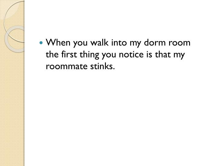 When you walk into my dorm room
