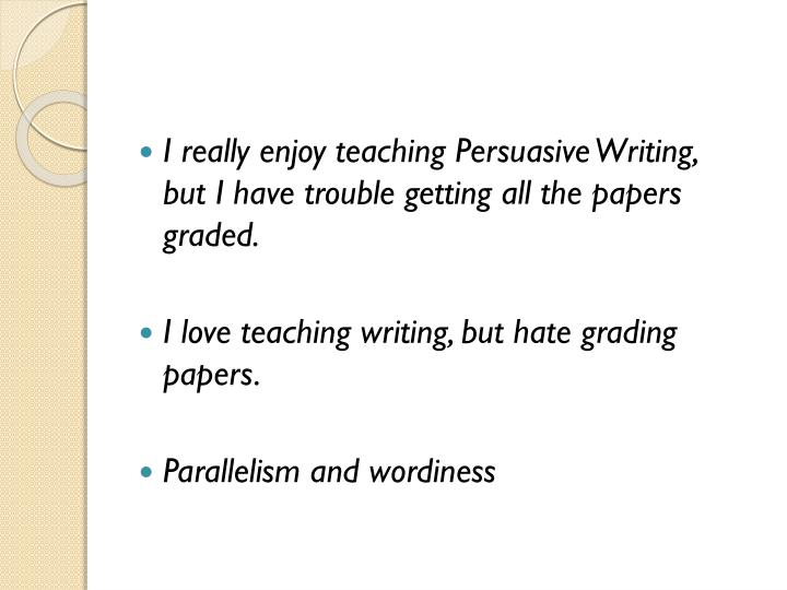 I really enjoy teaching Persuasive Writing,
