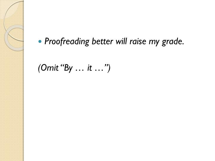Proofreading better will raise my grade.