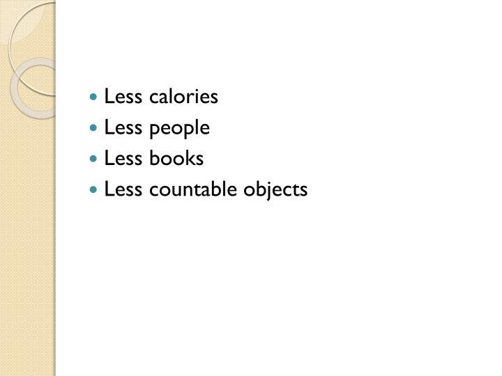 Less calories