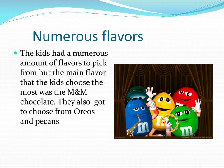 Numerous flavors