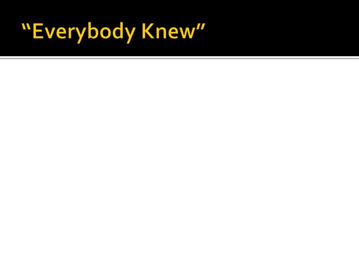 """Everybody Knew"""