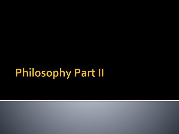 Philosophy Part II