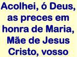acolhei deus as preces em honra de maria m e de jesus cristo vosso