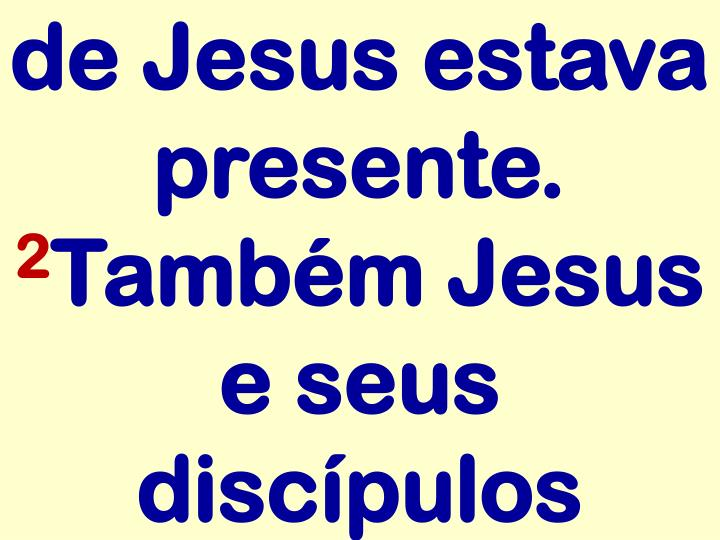 de Jesus estava presente.