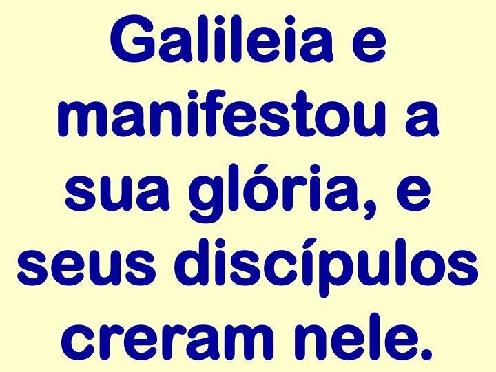 Galileia e manifestou a sua glória, e seus discípulos creram nele.
