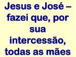 jesus e jos fazei que por sua intercess o todas as m es