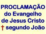 proclama o do evangelho de jesus cristo segundo jo o