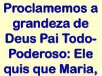 proclamemos a grandeza de deus pai todo poderoso ele quis que maria
