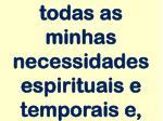 todas as minhas necessidades espirituais e temporais e