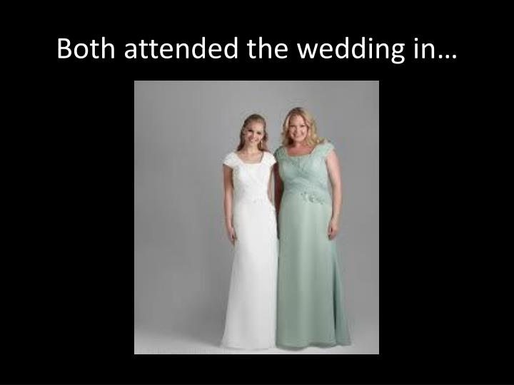 Both attended the wedding in…