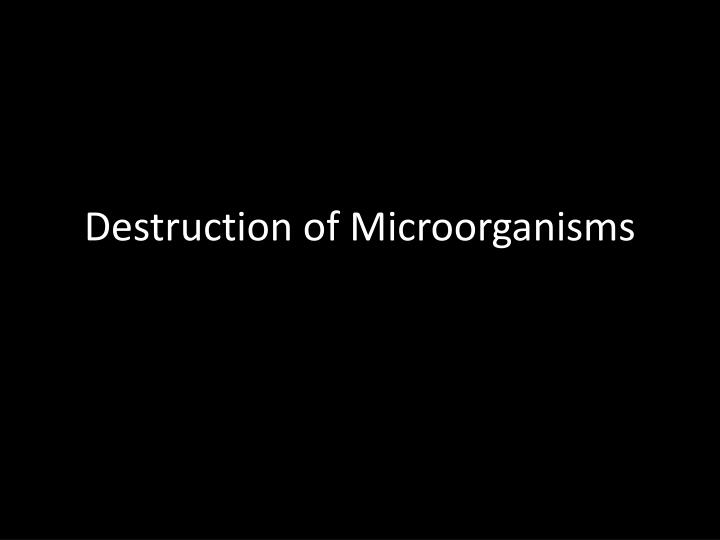 Destruction of Microorganisms
