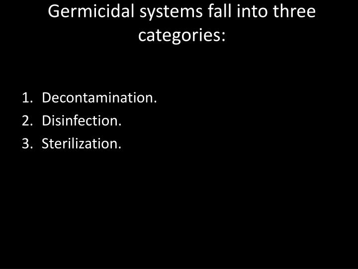 Germicidal systems fall into three categories: