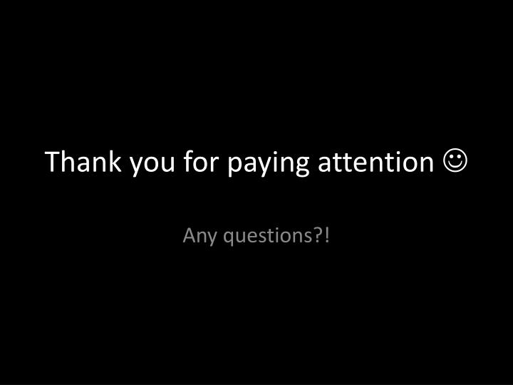 Thank you for paying attention