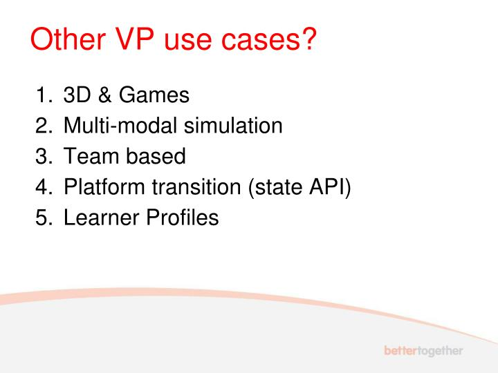 Other VP use cases?