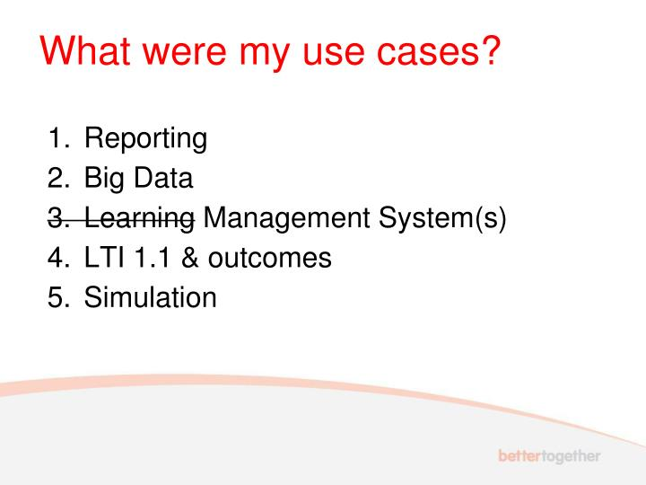 What were my use cases?