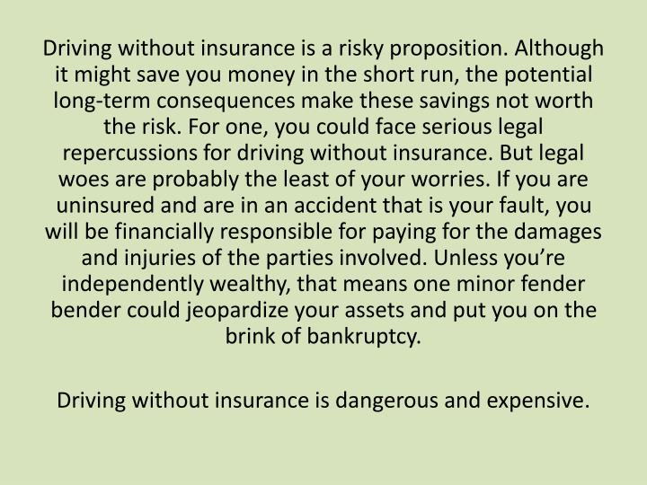 Driving without insurance is a risky proposition. Although it might save you money in the short run,...