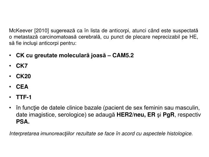 McKeever [2010] sugerează ca în lista de anticorpi, atunci când este suspectată o metastază carcinomatoasă cerebrală, cu punct de plecare neprecizabil pe HE, să fie incluşi anticorpi pentru: