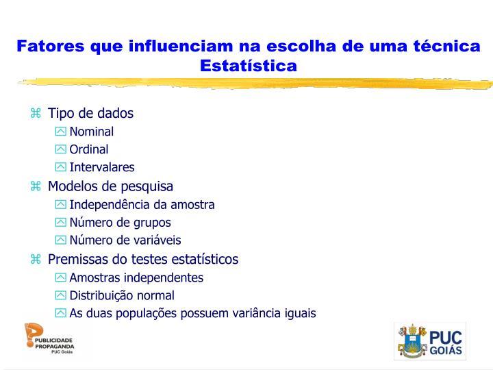 Fatores que influenciam na escolha de uma técnica Estatística