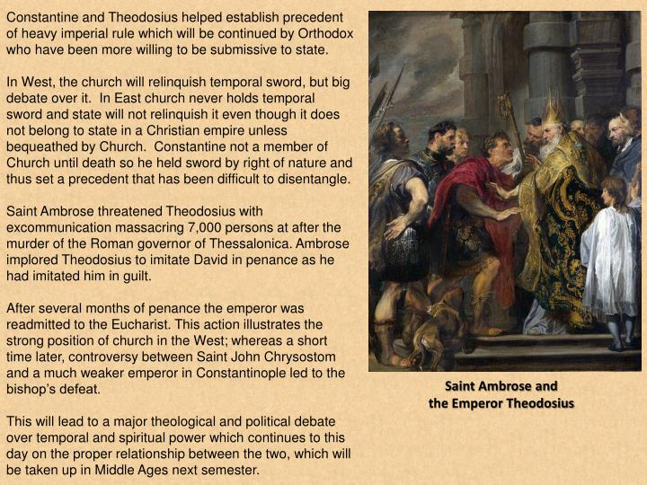 Constantine and Theodosius helped establish precedent of heavy imperial rule which will be continued by Orthodox who have been more willing to be submissive to state.
