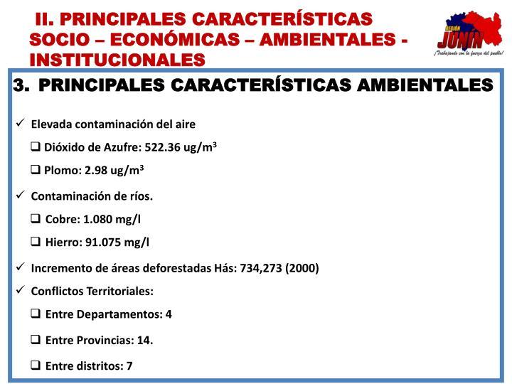 II. PRINCIPALES CARACTERÍSTICAS SOCIO – ECONÓMICAS – AMBIENTALES - INSTITUCIONALES