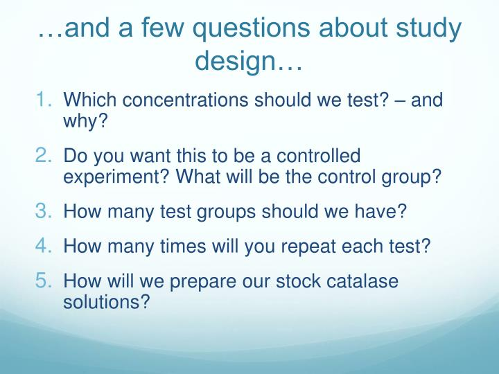 …and a few questions about study design…