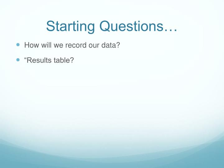 Starting Questions…