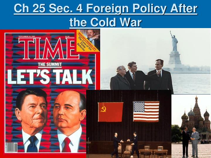 Ch 25 Sec. 4 Foreign Policy After the Cold War