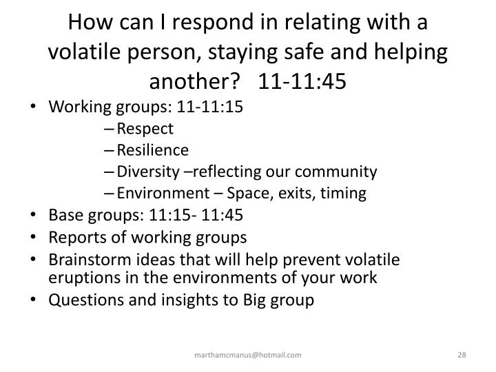 How can I respond in relating with a volatile person, staying safe and helping another