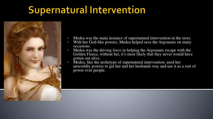 Medea was the main instance of supernatural intervention in the story.